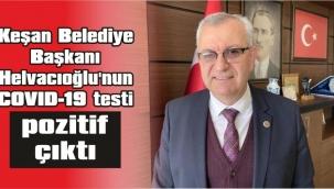 Üç doz aşı olan Keşan Belediye Başkanı Mustafa Helvacıoğlu koronavirüse yakalandı
